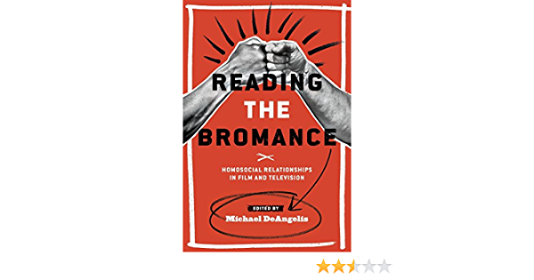 Reading the Bromance: Homosocial Relationships in Film and ...