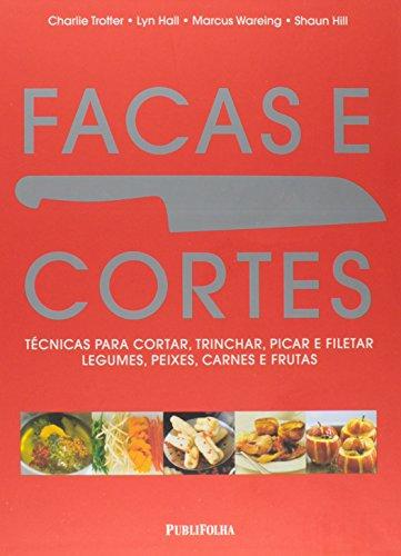 Facas e Cortes. Técnicas Para Cortar, Trinchar, Picar e Filetar Legumes, Peixes, Carnes e Frutas