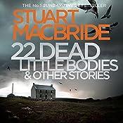 22 Dead Little Bodies: A Logan and Steel Short Novel | Stuart MacBride
