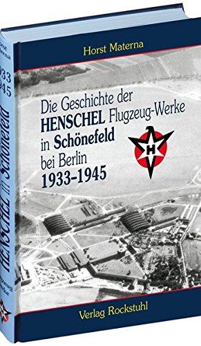 Die Geschichte der Henschel Flugzeug-Werke A.G. in Schönefeld bei Berlin 1933 bis 1945