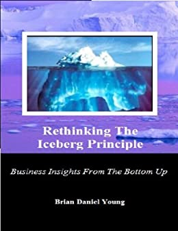 com rethinking the iceberg principle business insights  rethinking the iceberg principle business insights from the bottom up by young brian