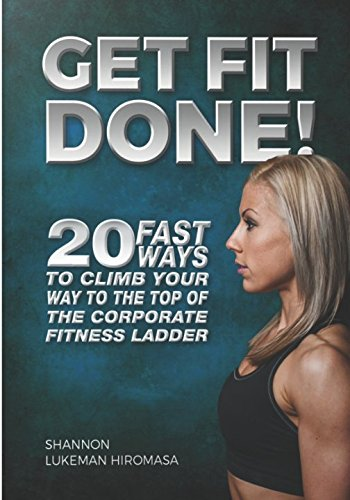 Get Fit Done!: 20 Fast Ways to Climb Your Way to the Top of the Corporate Fitness Ladder pdf epub