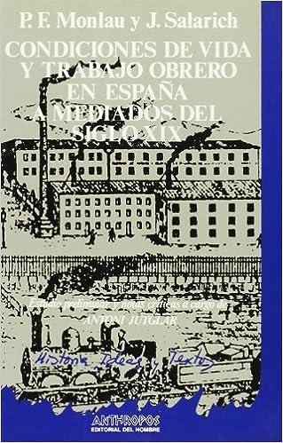 Condiciones De Vida Y Trabajo Obrero En España A Mediados Del Siglo XIX HISTORIA IDEAS Y TEXTOS: Amazon.es: Monlau, Pedro Felipe: Libros