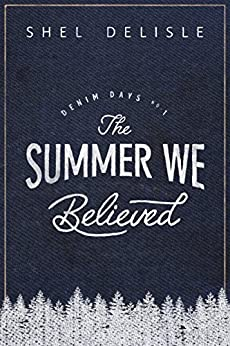 The Summer We Believed (Denim Days Book 1) by [Delisle, Shel]