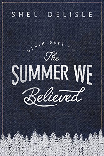 The Summer We Believed (Denim Days Book 1) by [Delisle, Shel]