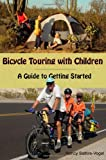 Bicycle Touring with Children, Nancy Sathre-Vogel, 0983718717