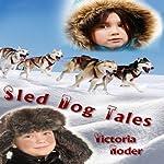 Sled Dog Tales | Victoria Victoria Roder
