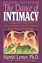 The Dance of Intimacy: A Woman's Guide to Courageous Acts of Ch