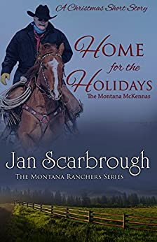 Home for the Holidays: A Christmas Short Story: The Montana McKennas (The Montana Ranchers Book 9) by [Scarbrough, Jan]