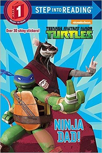 Ninja Dad! (Teenage Mutant Ninja Turtles) (Step into Reading ...