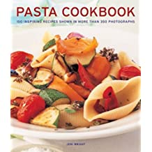 Pasta Cookbook: 150 inspiring recipes shown in more than 350 photographs