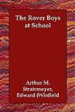 Rover Boys at School, Arthur M Winfield, 1406831298