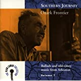 Southern Journey, Vol. 7: Ozark Frontier - Ballads And Old-Timey Music From Arkansas