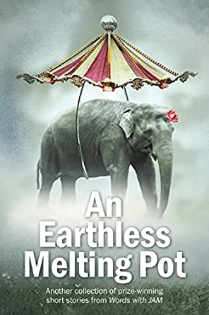 an earthless melting pot another collection of prize winning stories from words with jam
