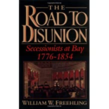 The Road to Disunion: Secessionists at Bay 1776-1854
