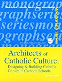 Architects of Catholic Culture : Designing and Building Catholic Culture in Catholic Schools, Cook, Timothy J., 1558332553
