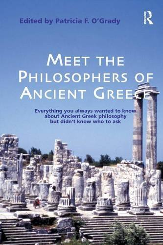 Meet the Philosophers of Ancient Greece: Everything You Always Wanted to Know About Ancient Greek Philosophy but didn't