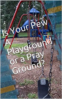 Is Your Pew A Playground or a Pray Ground? by [Vik, Terry]