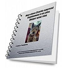 Mon chien Charlie apprend rapidement à ne plus aboyer pour rien (French Edition)