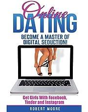 Online Dating: Online Dating Training - Become a Master of Digital Seduction! Get Girls with Facebook, Tinder & Instagram