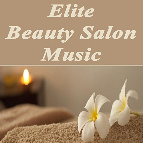 Elite Beauty Salon Music (Relaxing Background Music with Nature Sounds for Beauty Salon Clinics & Center, Nail Manicure & Pedicure, Wellness Spa Center, Massage, Skin Clinic, Health & Beauty Treatments for Beauty and Well-Being)