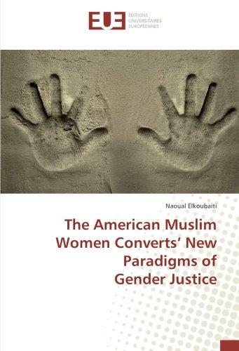 Read Online The American Muslim Women Converts' New Paradigms of Gender Justice pdf epub