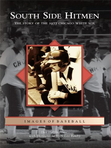South Side Hitmen: The Story of the 1977 Chicago White Sox (Images of Baseball) Chicago Tribune White Sox