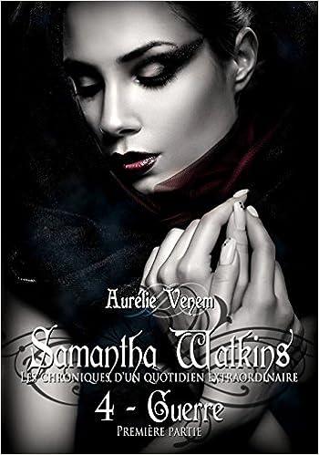 Samantha Watkins (2016) : Tome 4 : Guerre (1ère partie) - Venem Aurélie