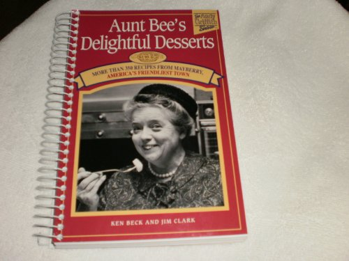 Aunt Bee's Delightful Desserts - More Than 350 Recipes From Mayberry, America's Friendliest Town