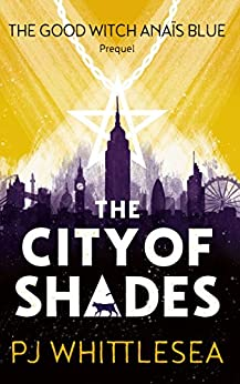 The City of Shades: The Good Witch Anaïs Blue Prequel by [Whittlesea, P J]