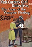 NICK CARTER's Girl Detective #2, CASE of the VAMPIRE FIREBUG (a 1900 Dime-Novel DETECTIVE tale)