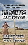 Can Loneliness Last Forever: A Western Romance From The Author of 'U.S. Marshal Shorty Thompson'