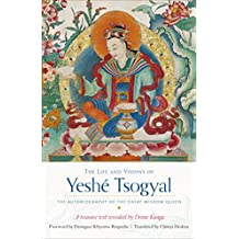 The Life and Visions of Yeshé Tsogyal: The Autobiography of the Great Wisdom Queen