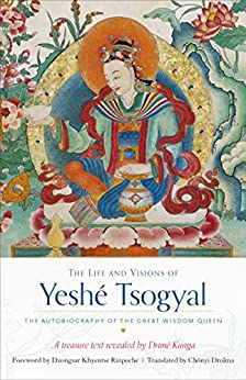 Download for free The Life and Visions of Yeshé Tsogyal: The Autobiography of the Great Wisdom Queen