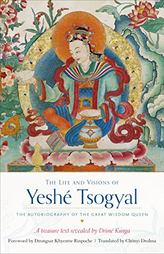 The Life and Visions of Yeshé Tsogyal: The Autobiography of the Great Wisdom Queen (Tibet Visions)