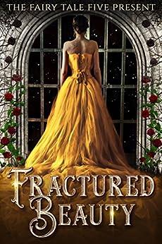 Fractured Beauty: The Fairy Tale Five by [Monson, Adrienne, Parker, Lehua, Corbett, Angela, Brimhall, Angela, Hartley, Angela]