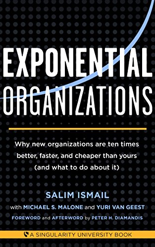 Exponential Organizations: Why new organizations are ten times better, faster, and cheaper than yours (and what to do about it) cover
