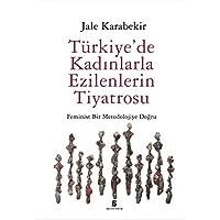 Türkiye'de Kadınlarla Ezilenlerin Tiyatrosu: Feminist Bir Metodolojiye Doğru