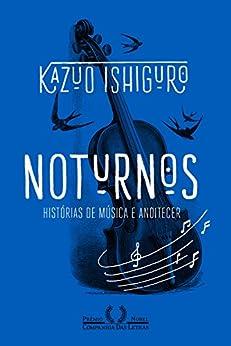 Noturnos: Histórias de música e anoitecer por [Ishiguro, Kazuo]