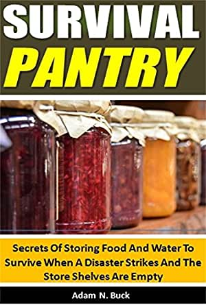 Survival Pantry Secrets Of Storing Food And Water To