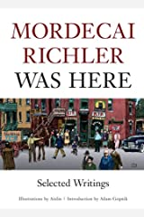 Mordecai Richler Was Here: Selected Writings Hardcover