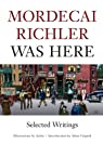 Mordecai Richler Was Here: Selected Writings par Richler