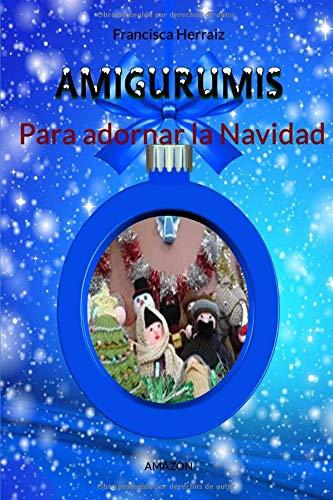 Amigurumis para adornar la navidad: Amazon.es: Herraiz, Francisca ...