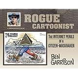 Rogue Cartoonist: The Internet Perils of a Citizen-Muckraker