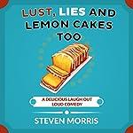 Lust, Lies and Lemon Cakes Too | Steven Morris