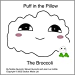 Puff in the Pillow: The Broccoli | Natalie Gurevitz,Steven Gurevitz,Jean Luc Lafitte
