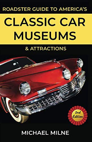 Roadster Guide to America's Classic Car Museums and Attractions: Second -