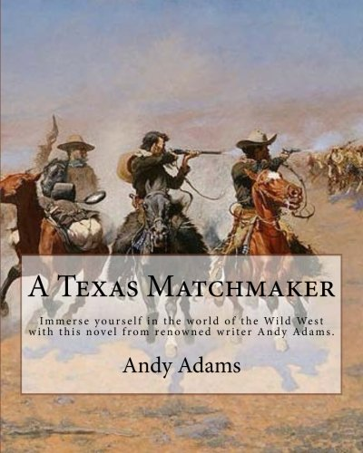 A Texas Matchmaker   By: Andy Adams: Immerse yourself in the world of the Wild West with this novel from renowned writer Andy Adams.