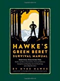 Hawke's Green Beret Survival Manual: Essential Strategies For: Shelter and Water, Food and Fire, Tools and Medicine, Navigation and Signaling, Survival Psychology and Getting Out Alive!