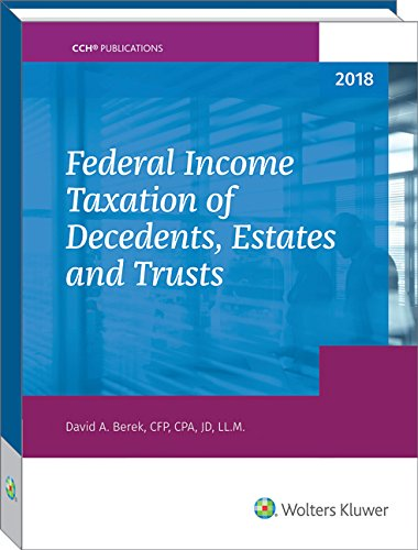 Federal Income Taxation of Decedents, Estates and Trusts - 2018 -  David A. Berek, Paperback